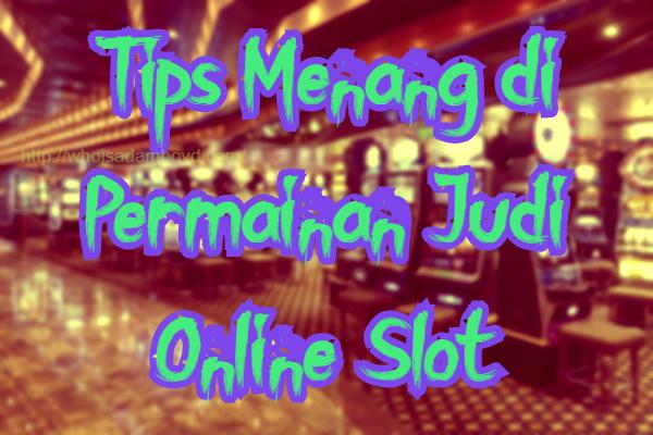 Tips Menang di Permainan Judi Online Slot